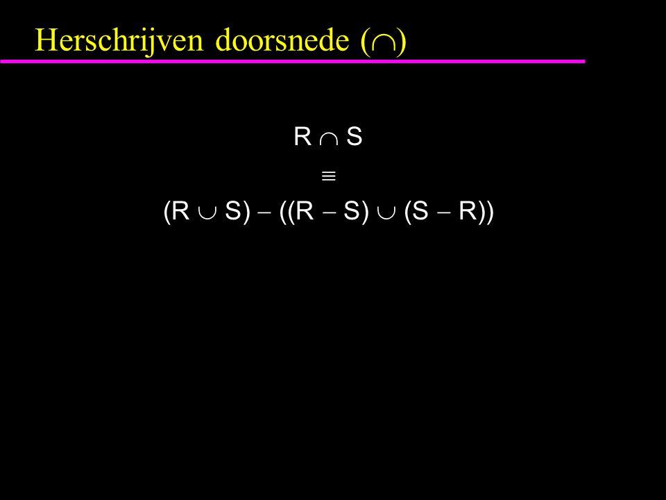 Herschrijven doorsnede (  ) R  S  (R  S)  ((R  S)  (S  R))