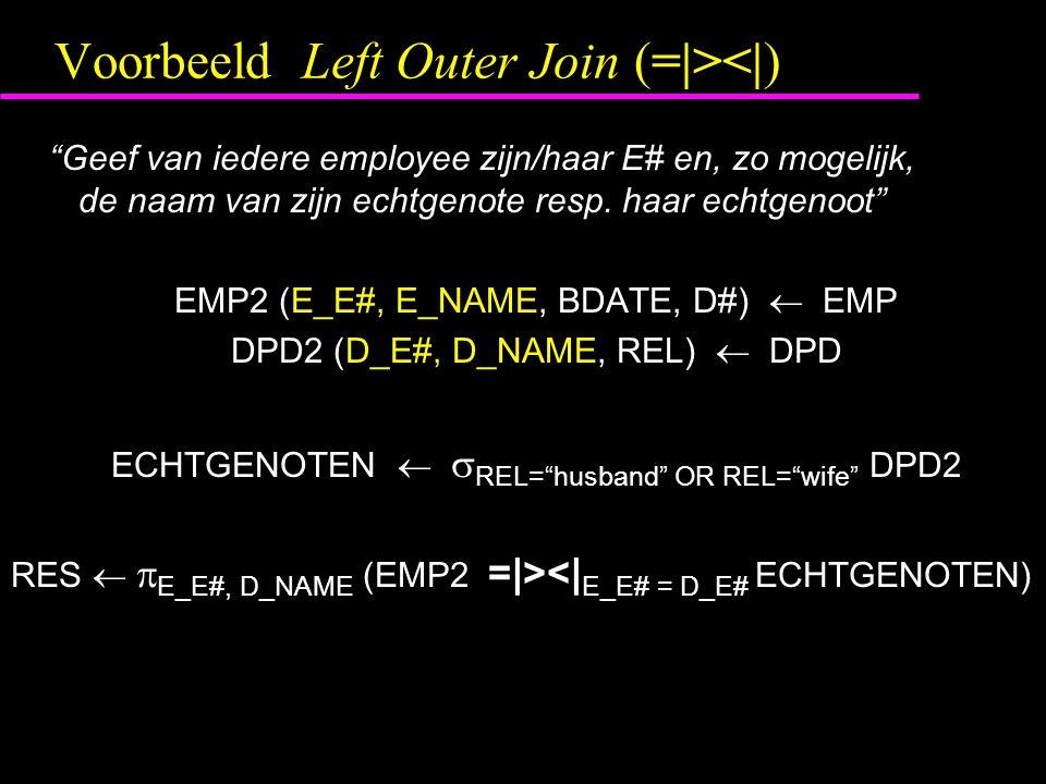 Voorbeeld Left Outer Join (=|><|) Geef van iedere employee zijn/haar E# en, zo mogelijk, de naam van zijn echtgenote resp.