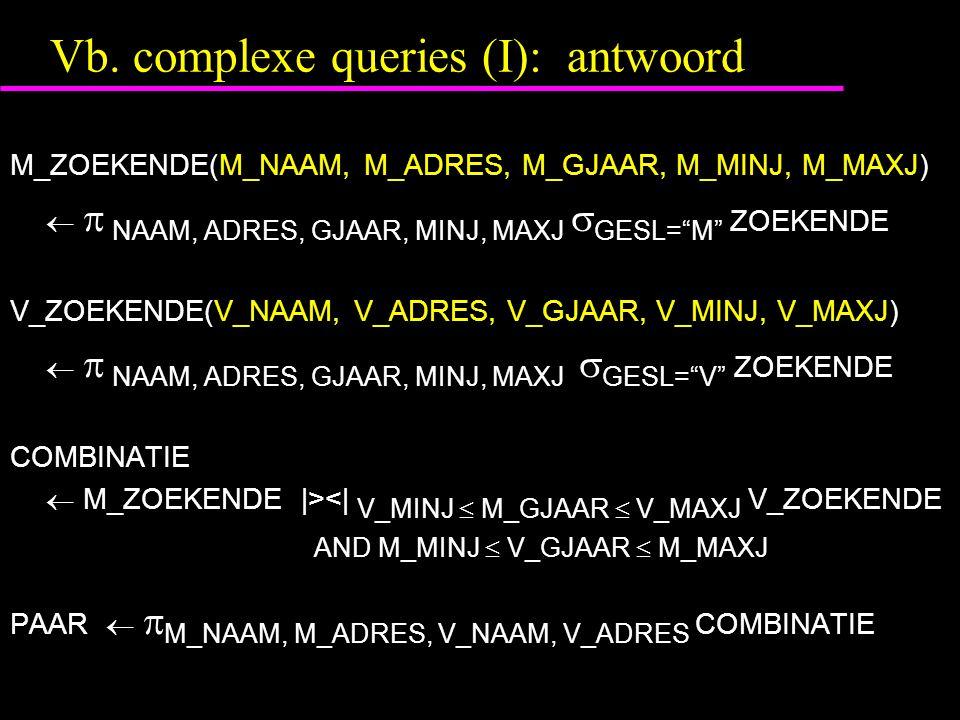"""Vb. complexe queries (I): antwoord M_ZOEKENDE(M_NAAM, M_ADRES, M_GJAAR, M_MINJ, M_MAXJ)   NAAM, ADRES, GJAAR, MINJ, MAXJ  GESL=""""M"""" ZOEKENDE V_ZOEKE"""