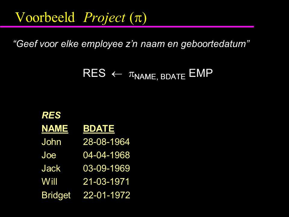 Voorbeeld Project (  ) Geef voor elke employee z'n naam en geboortedatum RES   NAME, BDATE EMP RES NAME BDATE John 28-08-1964 Joe 04-04-1968 Jack 03-09-1969 Will 21-03-1971 Bridget 22-01-1972