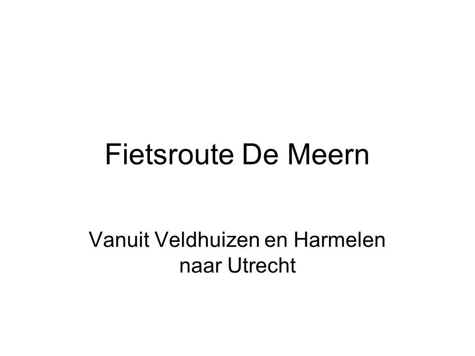 Fietsroute De Meern Vanuit Veldhuizen en Harmelen naar Utrecht