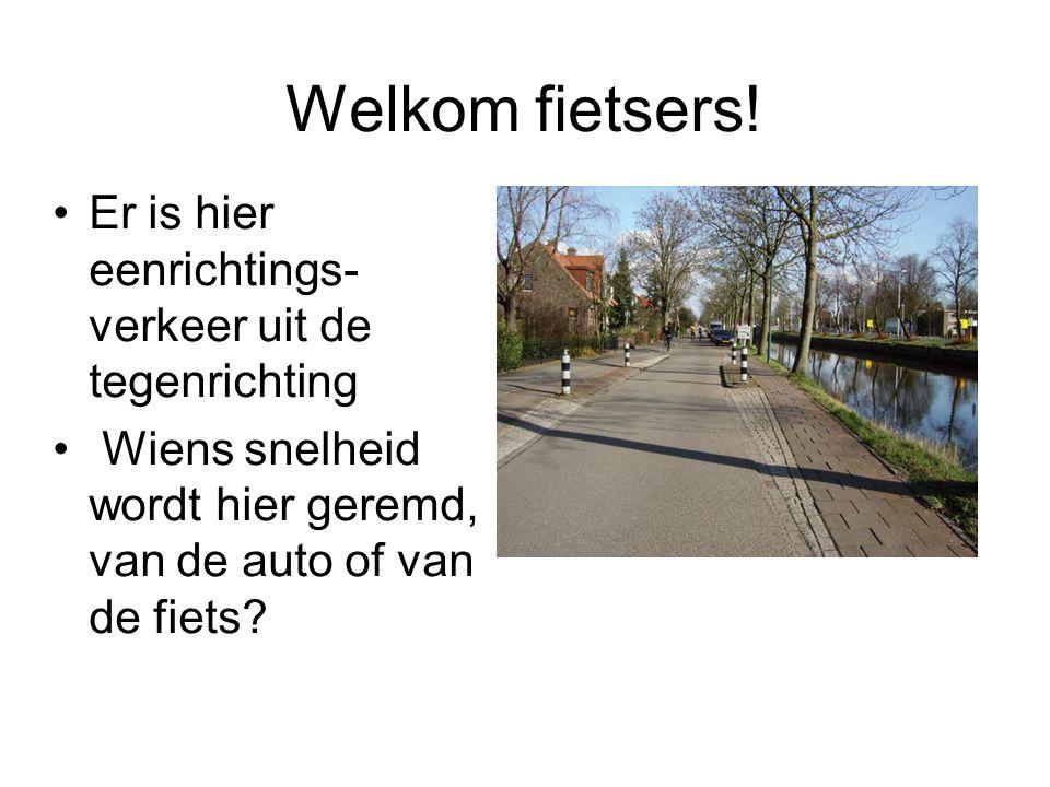 Welkom fietsers! Er is hier eenrichtings- verkeer uit de tegenrichting Wiens snelheid wordt hier geremd, van de auto of van de fiets?