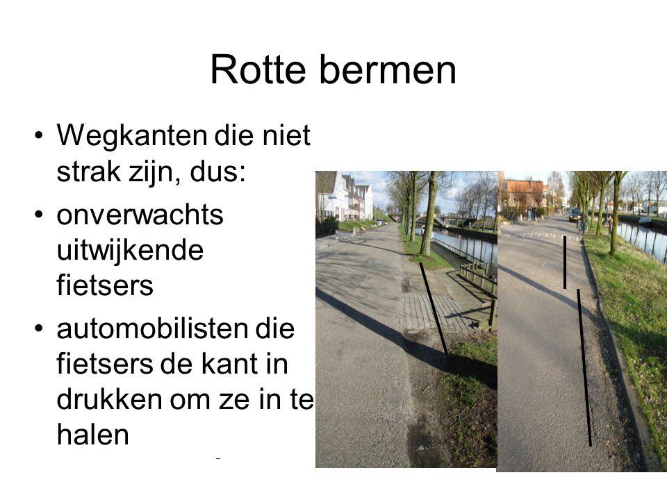 Rotte bermen Wegkanten die niet strak zijn, dus: onverwachts uitwijkende fietsers automobilisten die fietsers de kant in drukken om ze in te halen