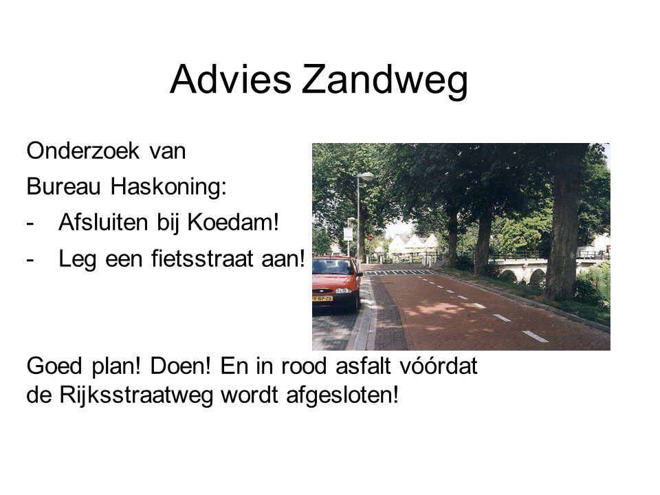 Advies Zandweg Onderzoek van Bureau Haskoning: -Afsluiten bij Koedam! -Leg een fietsstraat aan! Goed plan! Doen! En in rood asfalt vóórdat de Rijksstr