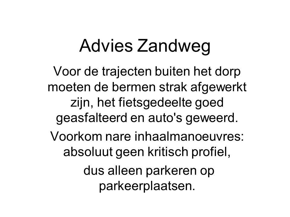 Advies Zandweg Voor de trajecten buiten het dorp moeten de bermen strak afgewerkt zijn, het fietsgedeelte goed geasfalteerd en auto's geweerd. Voorkom