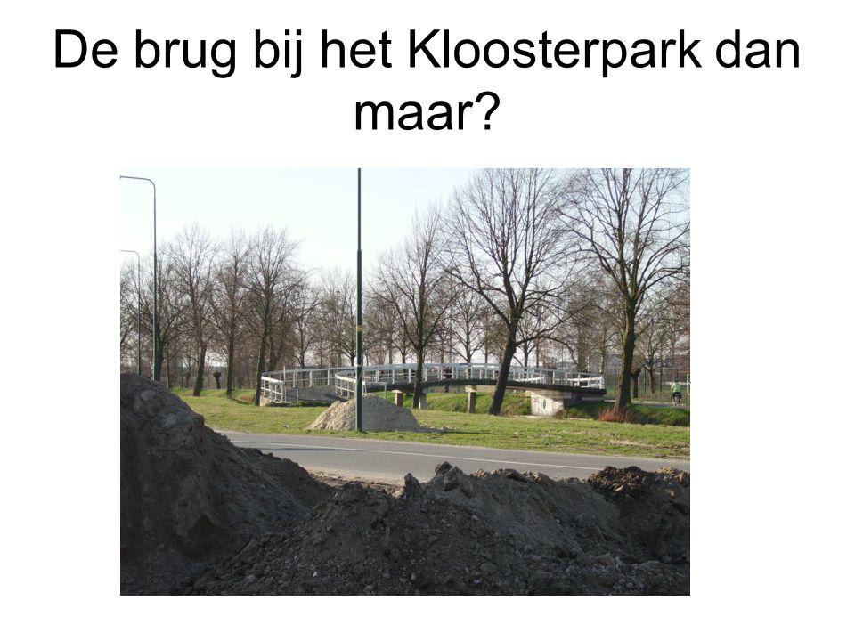 De brug bij het Kloosterpark dan maar?