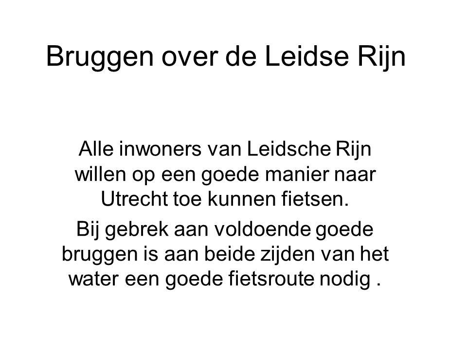 Bruggen over de Leidse Rijn Alle inwoners van Leidsche Rijn willen op een goede manier naar Utrecht toe kunnen fietsen. Bij gebrek aan voldoende goede