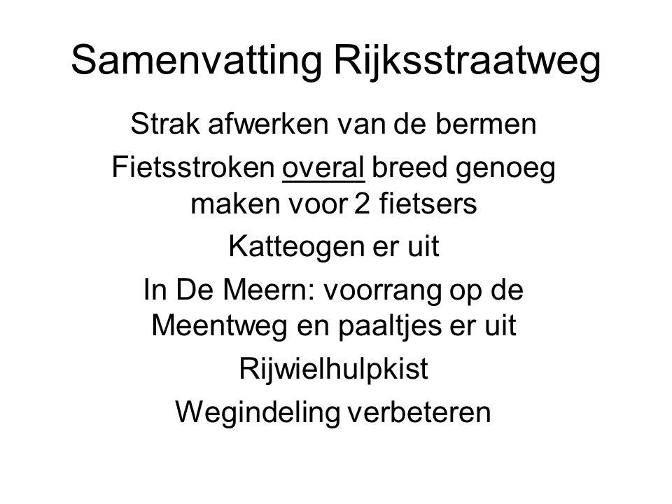 Samenvatting Rijksstraatweg Strak afwerken van de bermen Fietsstroken overal breed genoeg maken voor 2 fietsers Katteogen er uit In De Meern: voorrang op de Meentweg en paaltjes er uit Rijwielhulpkist Wegindeling verbeteren