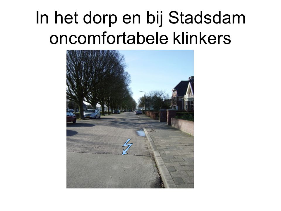 In het dorp en bij Stadsdam oncomfortabele klinkers