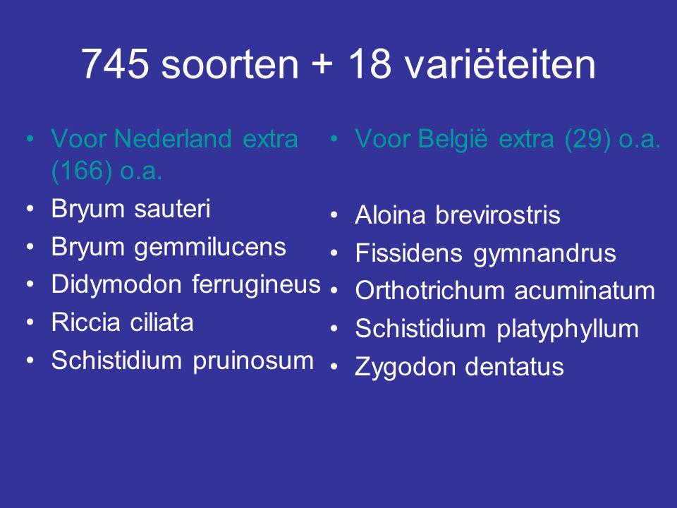 745 soorten + 18 variëteiten Voor Nederland extra (166) o.a. Bryum sauteri Bryum gemmilucens Didymodon ferrugineus Riccia ciliata Schistidium pruinosu