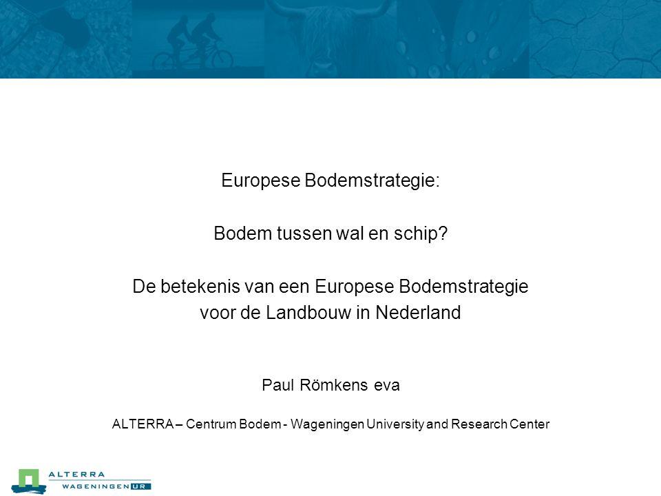 Europese Bodemstrategie: Bodem tussen wal en schip? De betekenis van een Europese Bodemstrategie voor de Landbouw in Nederland Paul Römkens eva ALTERR