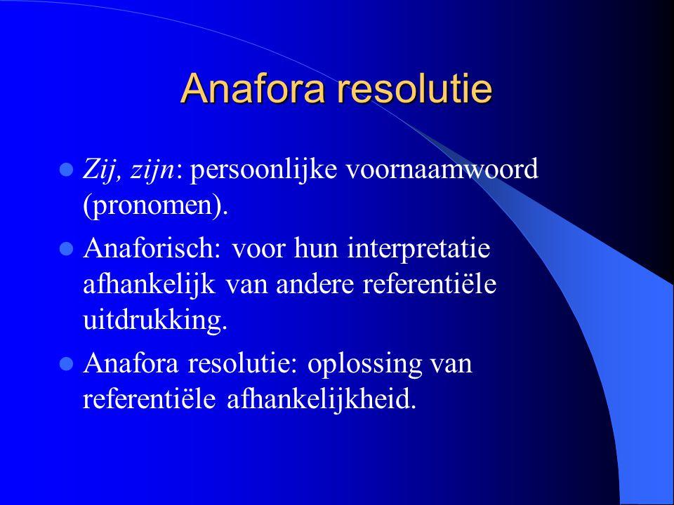 Anafora resolutie Zij, zijn: persoonlijke voornaamwoord (pronomen). Anaforisch: voor hun interpretatie afhankelijk van andere referentiële uitdrukking