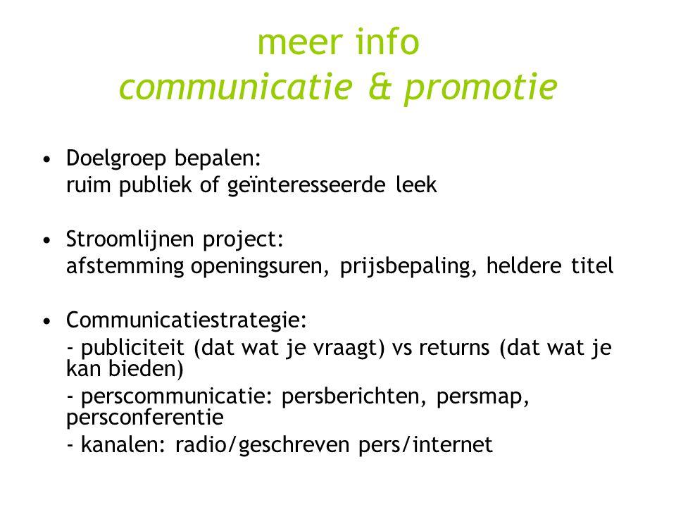 meer info communicatie & promotie Doelgroep bepalen: ruim publiek of geïnteresseerde leek Stroomlijnen project: afstemming openingsuren, prijsbepaling