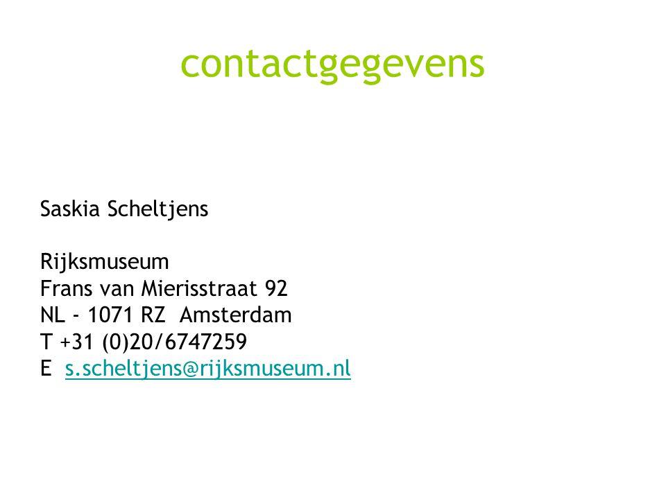 contactgegevens Saskia Scheltjens Rijksmuseum Frans van Mierisstraat 92 NL - 1071 RZ Amsterdam T +31 (0)20/6747259 E s.scheltjens@rijksmuseum.nls.scheltjens@rijksmuseum.nl