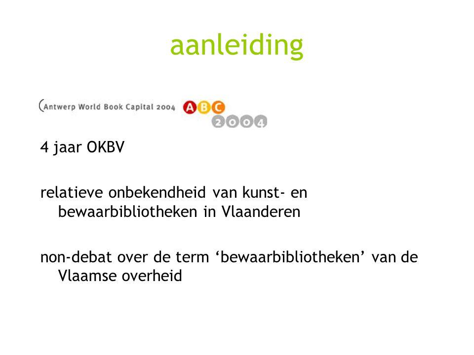 aanleiding 4 jaar OKBV relatieve onbekendheid van kunst- en bewaarbibliotheken in Vlaanderen non-debat over de term 'bewaarbibliotheken' van de Vlaams