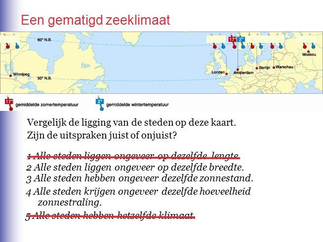 Een gematigd zeeklimaat… 1 In welke steden verwacht je dat het in de winter kouder is dan in Amsterdam.