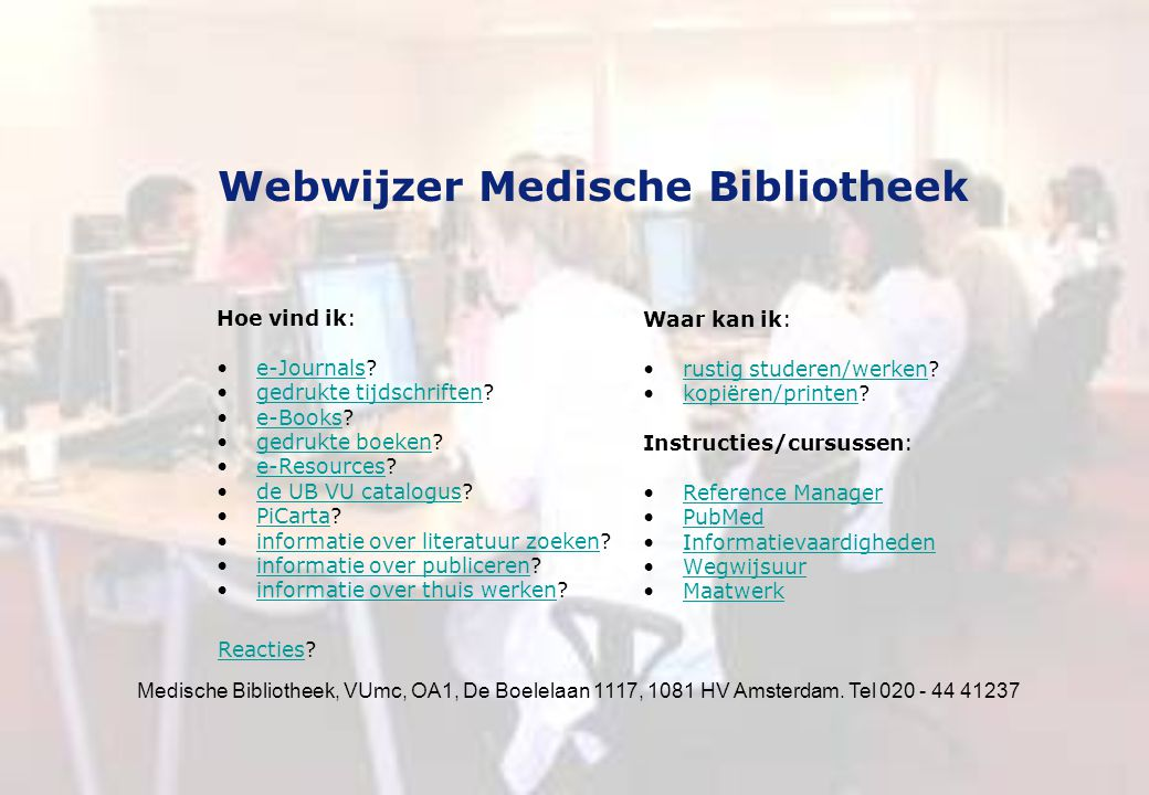 Medische Bibliotheek, VUmc, OA1, De Boelelaan 1117, 1081 HV Amsterdam. Tel 020 - 44 41237 Webwijzer Medische Bibliotheek Hoe vind ik: e-Journals?e-Jou