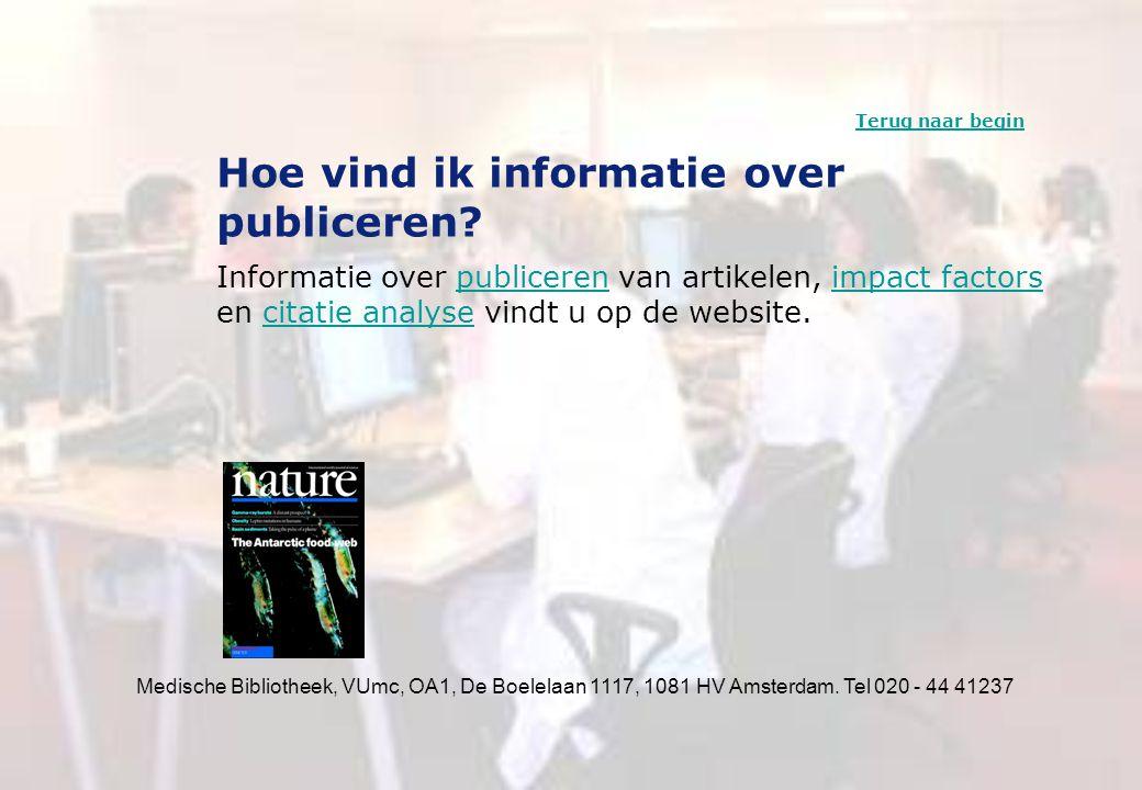 Medische Bibliotheek, VUmc, OA1, De Boelelaan 1117, 1081 HV Amsterdam. Tel 020 - 44 41237 Hoe vind ik informatie over publiceren? Informatie over publ