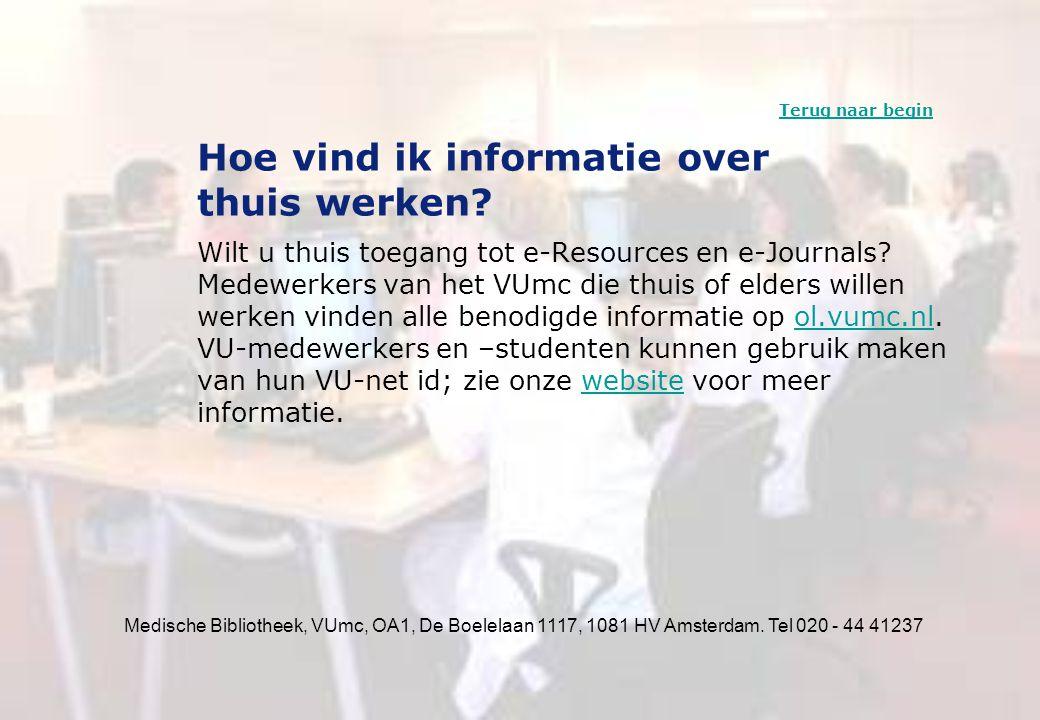Medische Bibliotheek, VUmc, OA1, De Boelelaan 1117, 1081 HV Amsterdam. Tel 020 - 44 41237 Hoe vind ik informatie over thuis werken? Wilt u thuis toega
