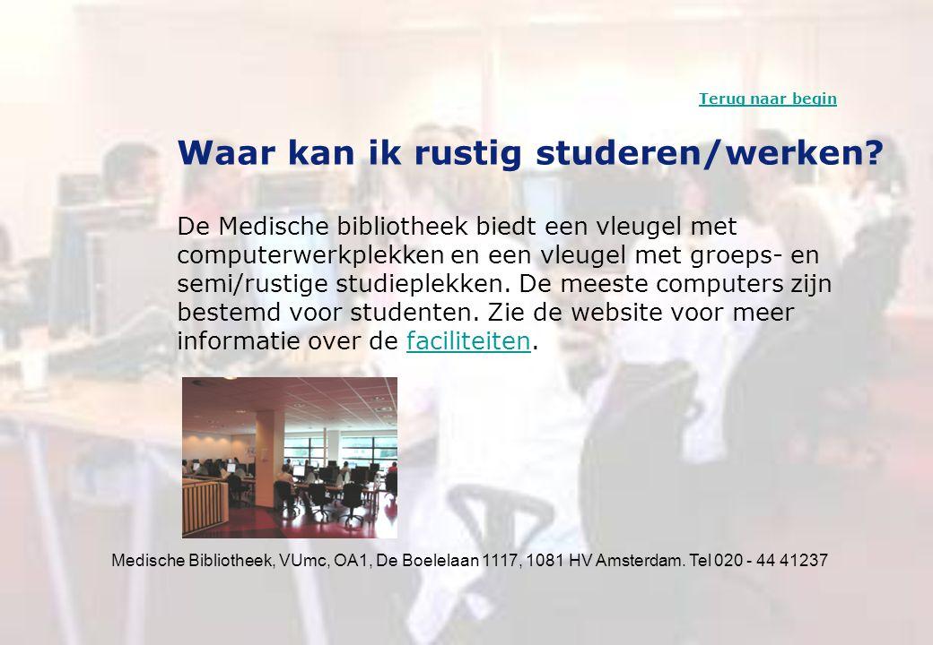Medische Bibliotheek, VUmc, OA1, De Boelelaan 1117, 1081 HV Amsterdam. Tel 020 - 44 41237 Waar kan ik rustig studeren/werken? De Medische bibliotheek