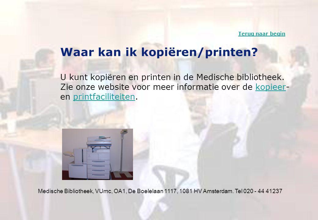 Medische Bibliotheek, VUmc, OA1, De Boelelaan 1117, 1081 HV Amsterdam. Tel 020 - 44 41237 Waar kan ik kopiëren/printen? U kunt kopiëren en printen in
