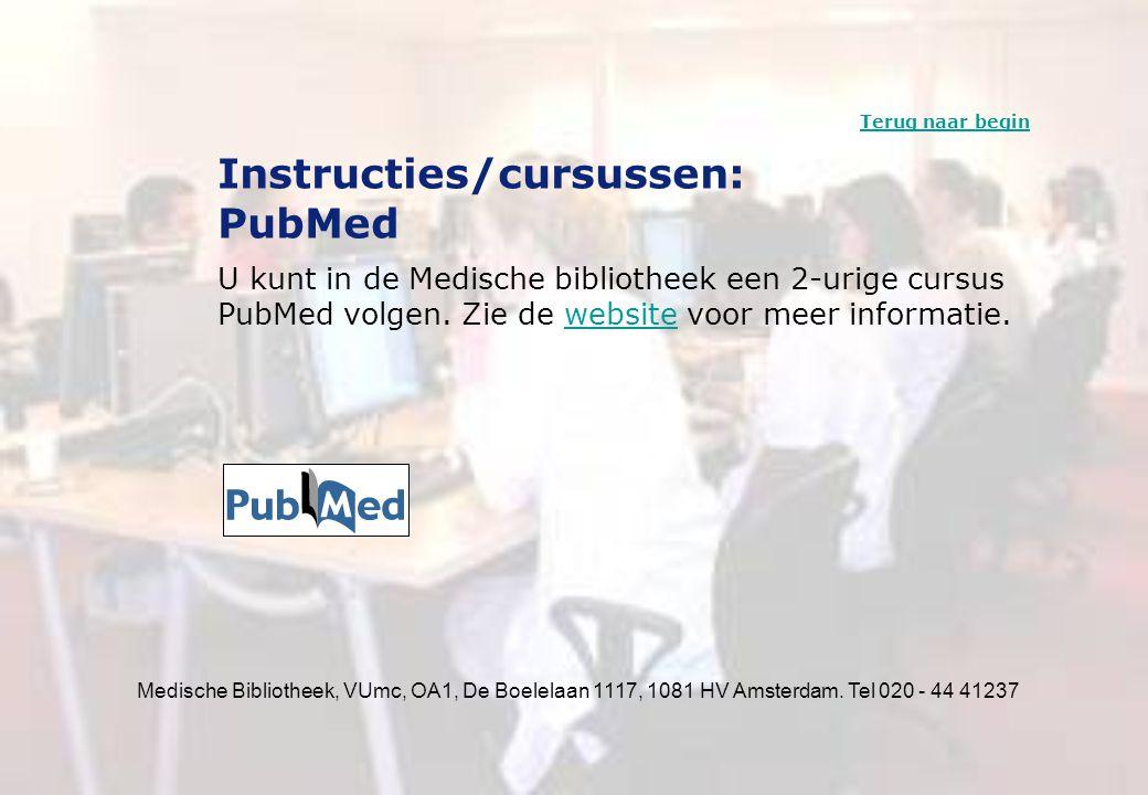 Medische Bibliotheek, VUmc, OA1, De Boelelaan 1117, 1081 HV Amsterdam. Tel 020 - 44 41237 Instructies/cursussen: PubMed U kunt in de Medische biblioth