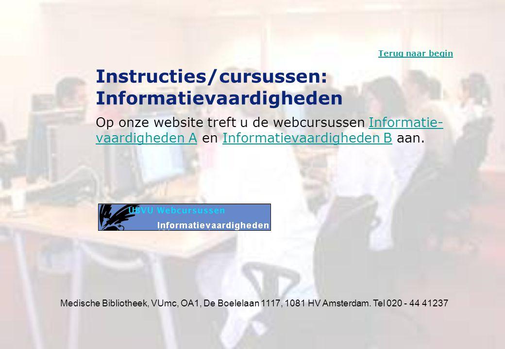 Medische Bibliotheek, VUmc, OA1, De Boelelaan 1117, 1081 HV Amsterdam. Tel 020 - 44 41237 Instructies/cursussen: Informatievaardigheden Op onze websit