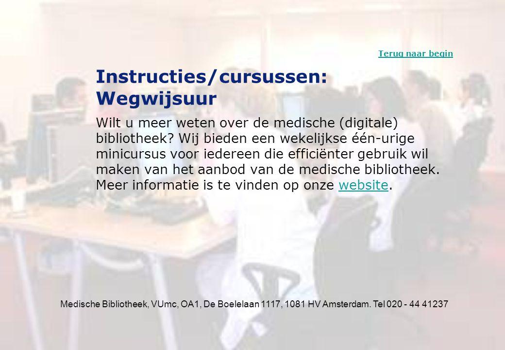 Medische Bibliotheek, VUmc, OA1, De Boelelaan 1117, 1081 HV Amsterdam. Tel 020 - 44 41237 Instructies/cursussen: Wegwijsuur Wilt u meer weten over de