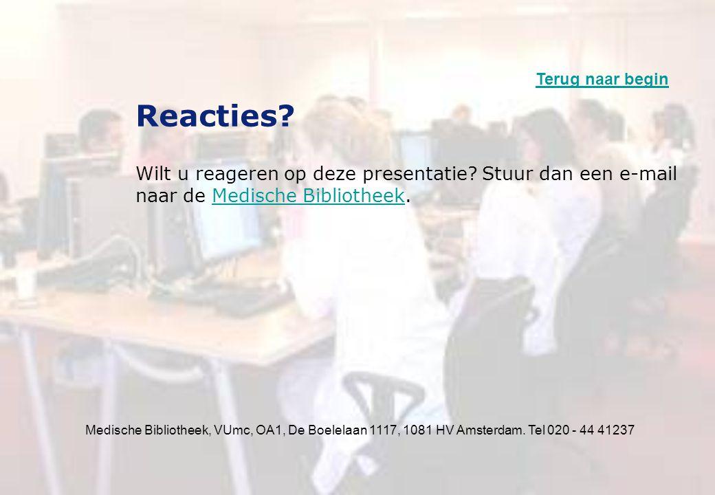 Medische Bibliotheek, VUmc, OA1, De Boelelaan 1117, 1081 HV Amsterdam. Tel 020 - 44 41237 Reacties? Wilt u reageren op deze presentatie? Stuur dan een