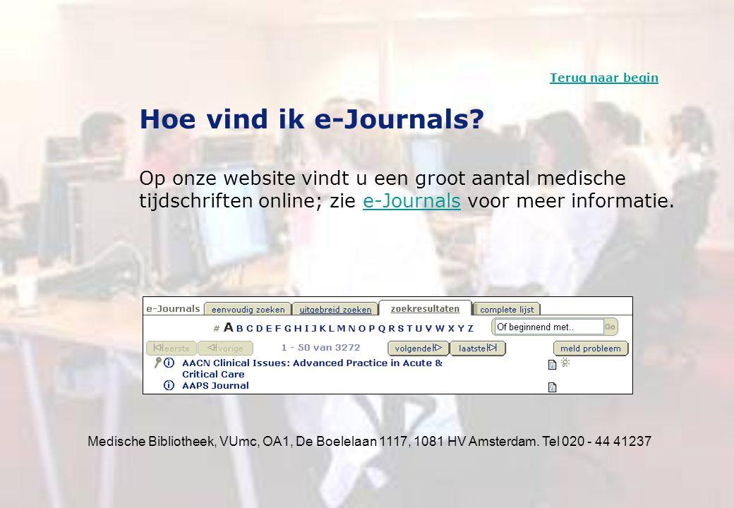 Medische Bibliotheek, VUmc, OA1, De Boelelaan 1117, 1081 HV Amsterdam. Tel 020 - 44 41237 Hoe vind ik e-Journals? Op onze website vindt u een groot aa