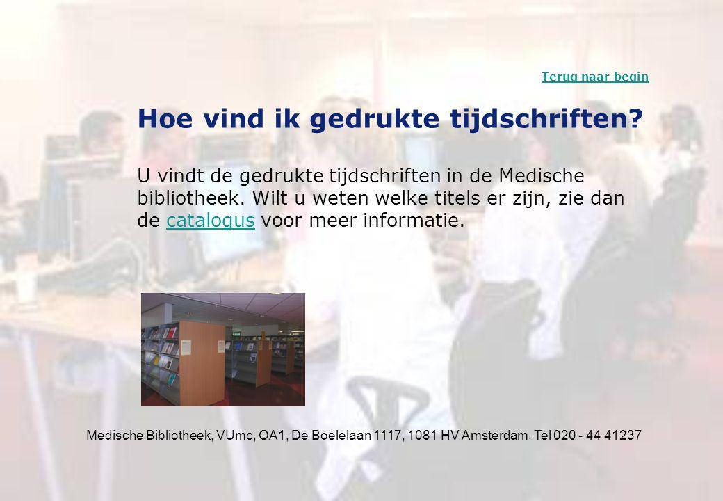 Medische Bibliotheek, VUmc, OA1, De Boelelaan 1117, 1081 HV Amsterdam. Tel 020 - 44 41237 Hoe vind ik gedrukte tijdschriften? U vindt de gedrukte tijd