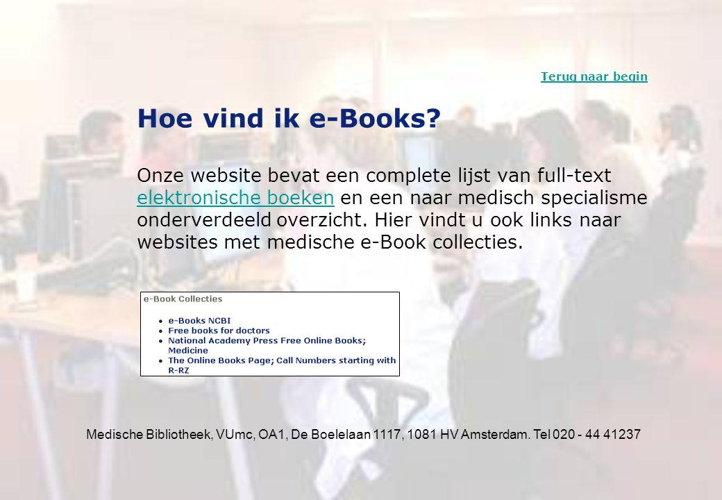 Medische Bibliotheek, VUmc, OA1, De Boelelaan 1117, 1081 HV Amsterdam. Tel 020 - 44 41237 Hoe vind ik e-Books? Onze website bevat een complete lijst v