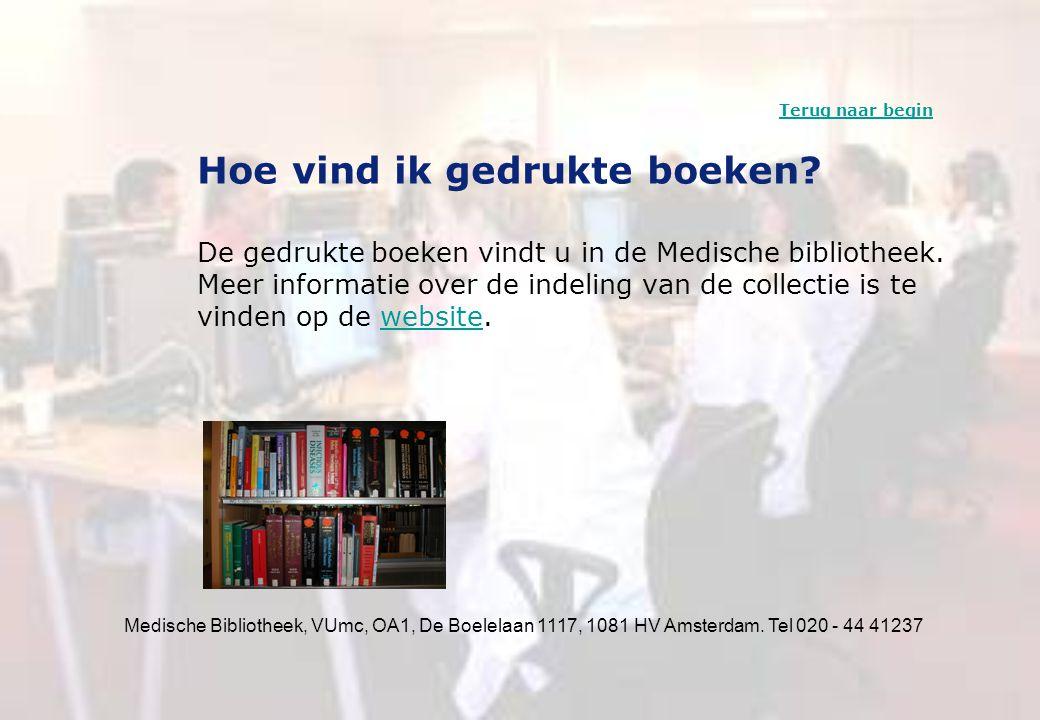 Medische Bibliotheek, VUmc, OA1, De Boelelaan 1117, 1081 HV Amsterdam. Tel 020 - 44 41237 Hoe vind ik gedrukte boeken? De gedrukte boeken vindt u in d
