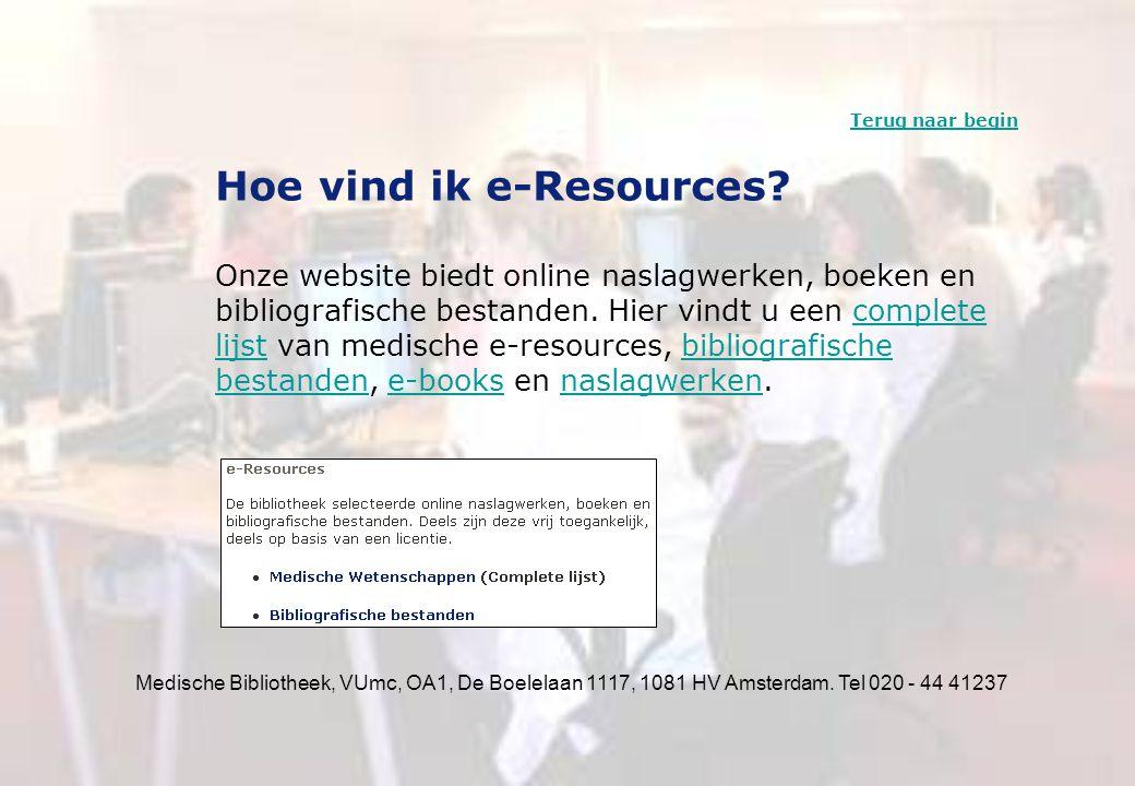 Medische Bibliotheek, VUmc, OA1, De Boelelaan 1117, 1081 HV Amsterdam. Tel 020 - 44 41237 Hoe vind ik e-Resources? Onze website biedt online naslagwer