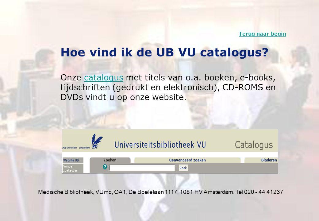 Medische Bibliotheek, VUmc, OA1, De Boelelaan 1117, 1081 HV Amsterdam. Tel 020 - 44 41237 Hoe vind ik de UB VU catalogus? Onze catalogus met titels va