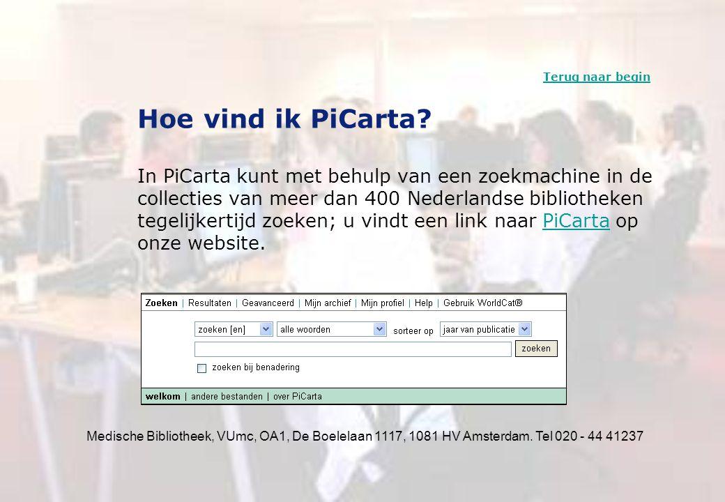 Medische Bibliotheek, VUmc, OA1, De Boelelaan 1117, 1081 HV Amsterdam. Tel 020 - 44 41237 Hoe vind ik PiCarta? In PiCarta kunt met behulp van een zoek