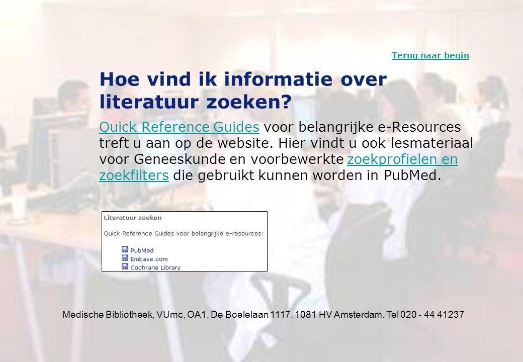 Medische Bibliotheek, VUmc, OA1, De Boelelaan 1117, 1081 HV Amsterdam. Tel 020 - 44 41237 Hoe vind ik informatie over literatuur zoeken? Quick Referen