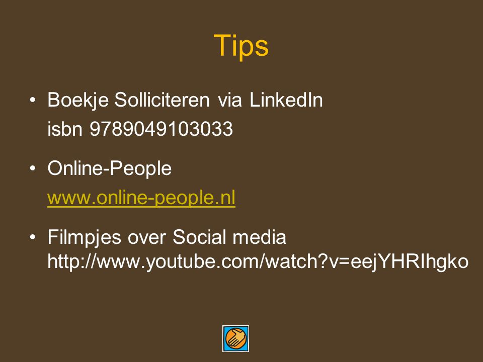 Tips Boekje Solliciteren via LinkedIn isbn 9789049103033 Online-People www.online-people.nl Filmpjes over Social media http://www.youtube.com/watch v=eejYHRIhgko