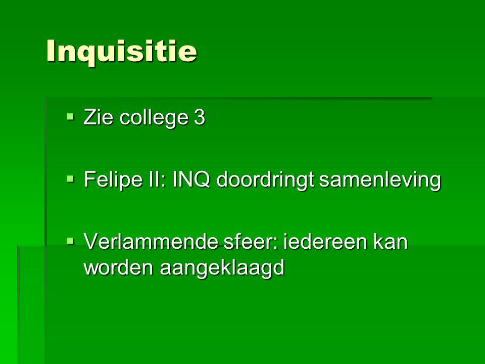 Inquisitie  Zie college 3  Felipe II: INQ doordringt samenleving  Verlammende sfeer: iedereen kan worden aangeklaagd