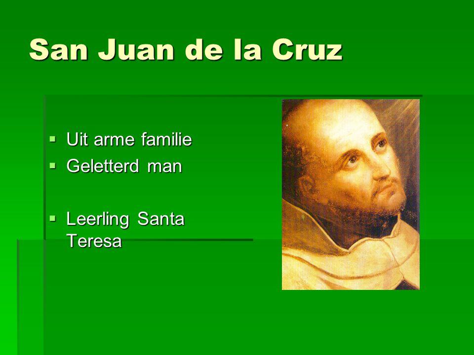 San Juan de la Cruz  Uit arme familie  Geletterd man  Leerling Santa Teresa
