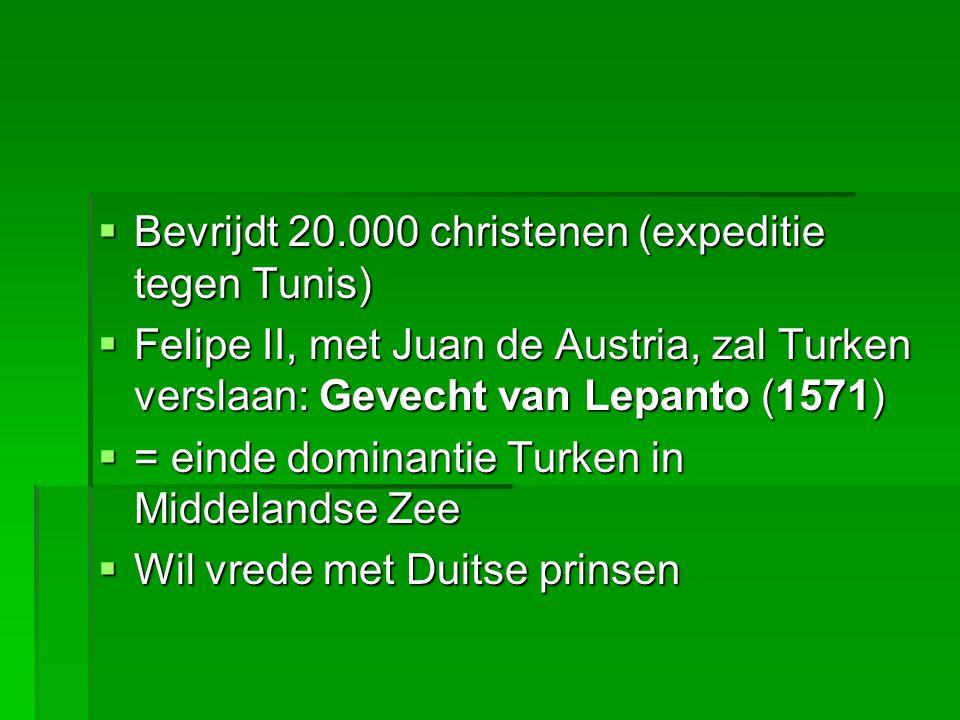  Bevrijdt 20.000 christenen (expeditie tegen Tunis)  Felipe II, met Juan de Austria, zal Turken verslaan: Gevecht van Lepanto (1571)  = einde dominantie Turken in Middelandse Zee  Wil vrede met Duitse prinsen  Wil vrede met Duitse prinsen
