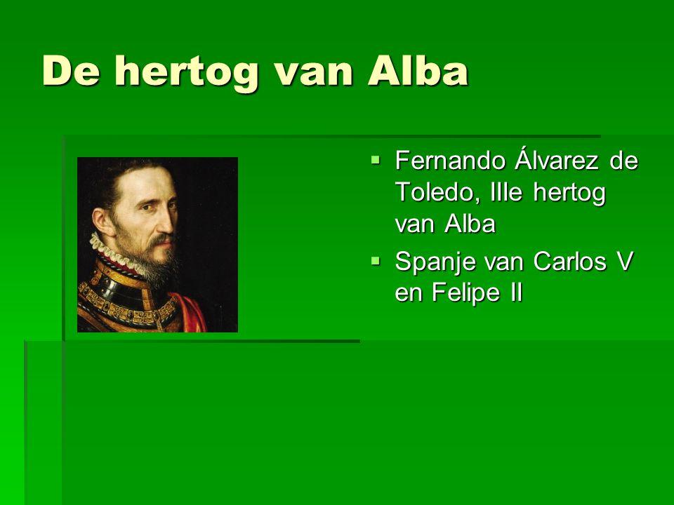 De hertog van Alba  Fernando Álvarez de Toledo, IIIe hertog van Alba  Spanje van Carlos V en Felipe II