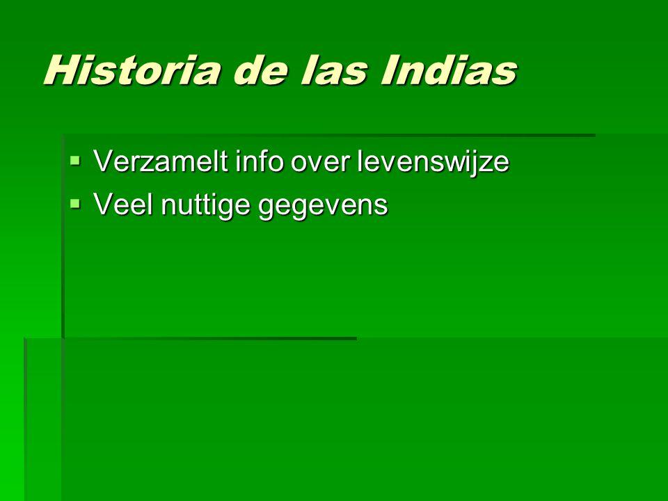 Historia de las Indias  Verzamelt info over levenswijze  Veel nuttige gegevens