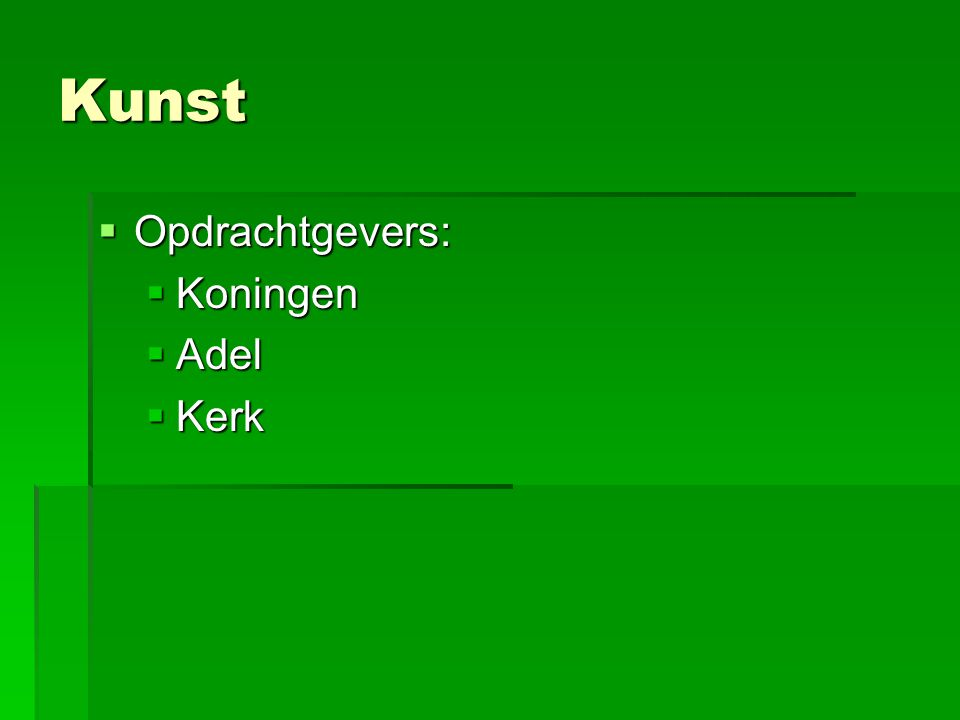 Kunst  Opdrachtgevers:  Koningen  Adel  Kerk