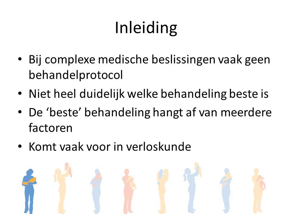 Inleiding Bij complexe medische beslissingen vaak geen behandelprotocol Niet heel duidelijk welke behandeling beste is De 'beste' behandeling hangt af