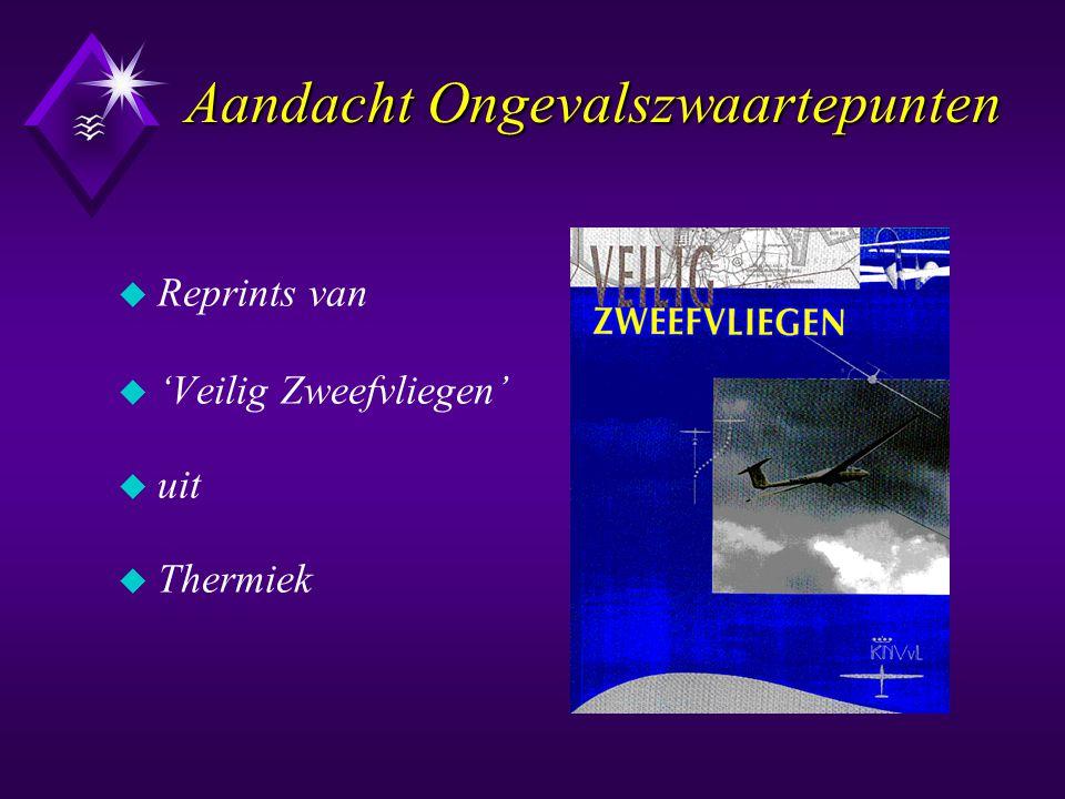 Aandacht Ongevalszwaartepunten Aandacht Ongevalszwaartepunten u Reprints van u 'Veilig Zweefvliegen' u uit u Thermiek