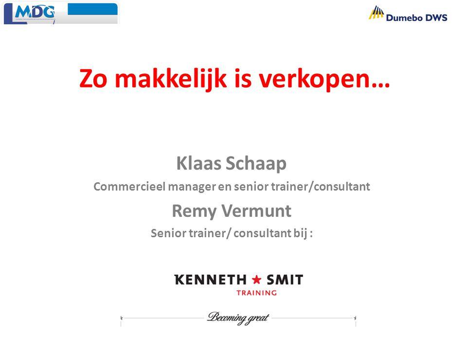 Zo makkelijk is verkopen… Klaas Schaap Commercieel manager en senior trainer/consultant Remy Vermunt Senior trainer/ consultant bij :