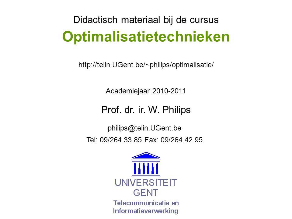 Didactisch materiaal bij de cursus Academiejaar 2010-2011 philips@telin.UGent.be http://telin.UGent.be/~philips/optimalisatie/ Tel: 09/264.33.85 Fax: