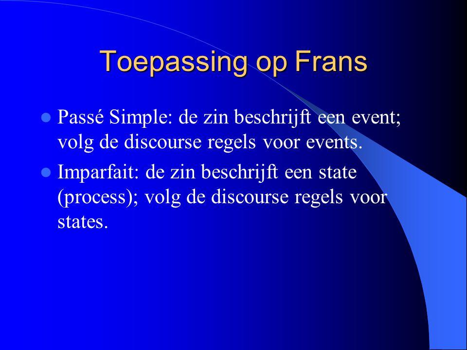 Toepassing op Frans Passé Simple: de zin beschrijft een event; volg de discourse regels voor events.