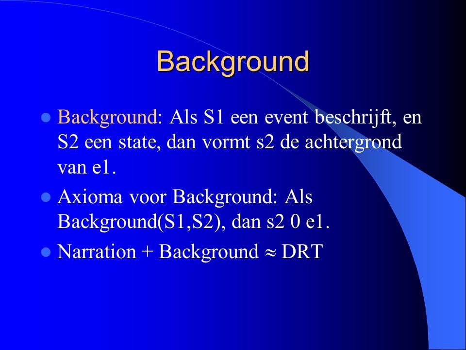 Background Background: Als S1 een event beschrijft, en S2 een state, dan vormt s2 de achtergrond van e1.